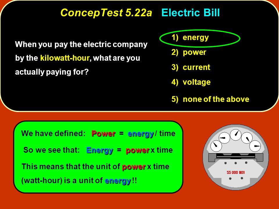 1) energy 2) power 3) current 4) voltage 5) none of the above Powerenergy We have defined: Power = energy / time Energypower So we see that: Energy =