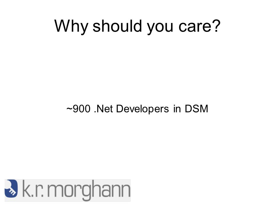 Why should you care ~900.Net Developers in DSM