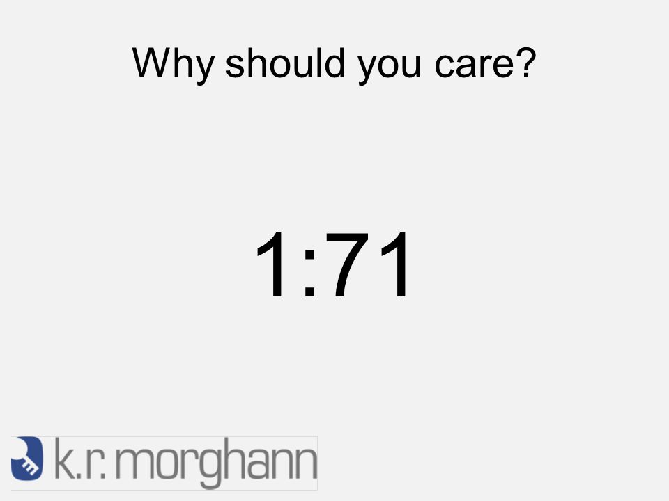 Why should you care 1:71