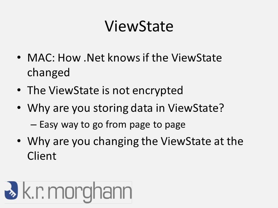 ViewState MAC: How.Net knows if the ViewState changed The ViewState is not encrypted Why are you storing data in ViewState.