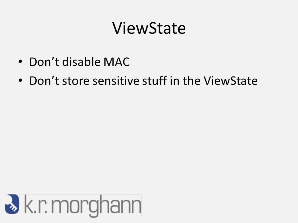 Don't disable MAC Don't store sensitive stuff in the ViewState ViewState