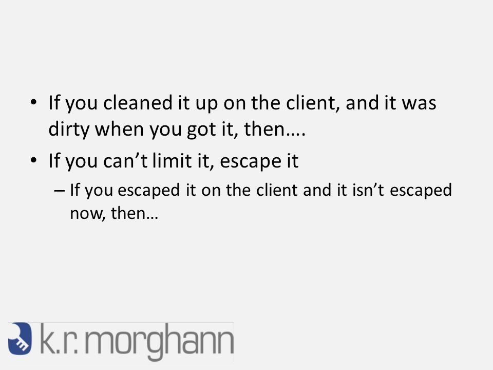 If you cleaned it up on the client, and it was dirty when you got it, then….