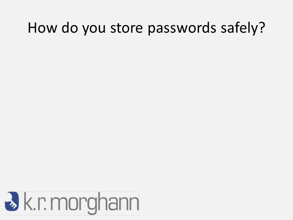 How do you store passwords safely