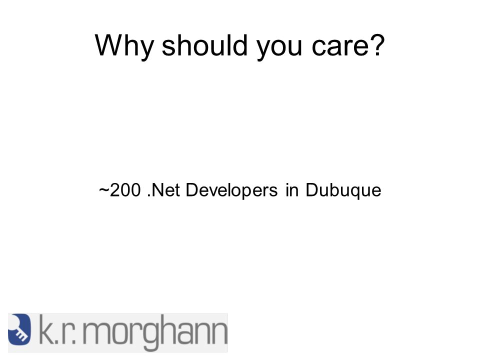 Why should you care ~200.Net Developers in Dubuque