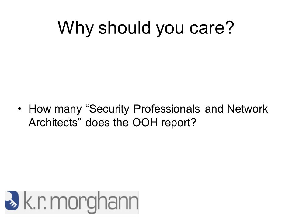 Why should you care How many Security Professionals and Network Architects does the OOH report