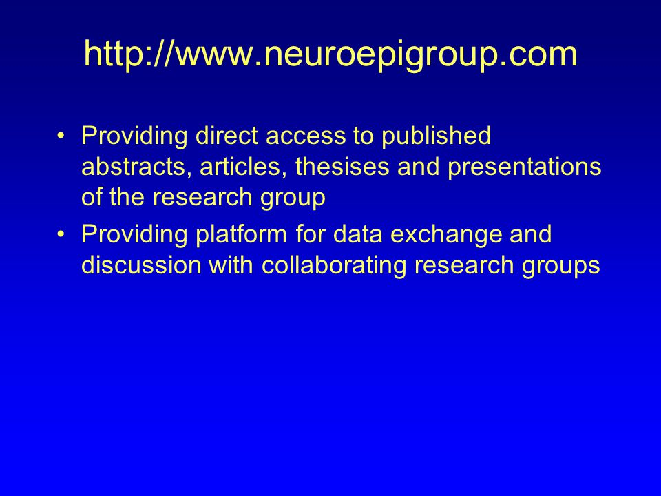 http://www.neuroepigroup.com Providing direct access to published abstracts, articles, thesises and presentations of the research group Providing platform for data exchange and discussion with collaborating research groups