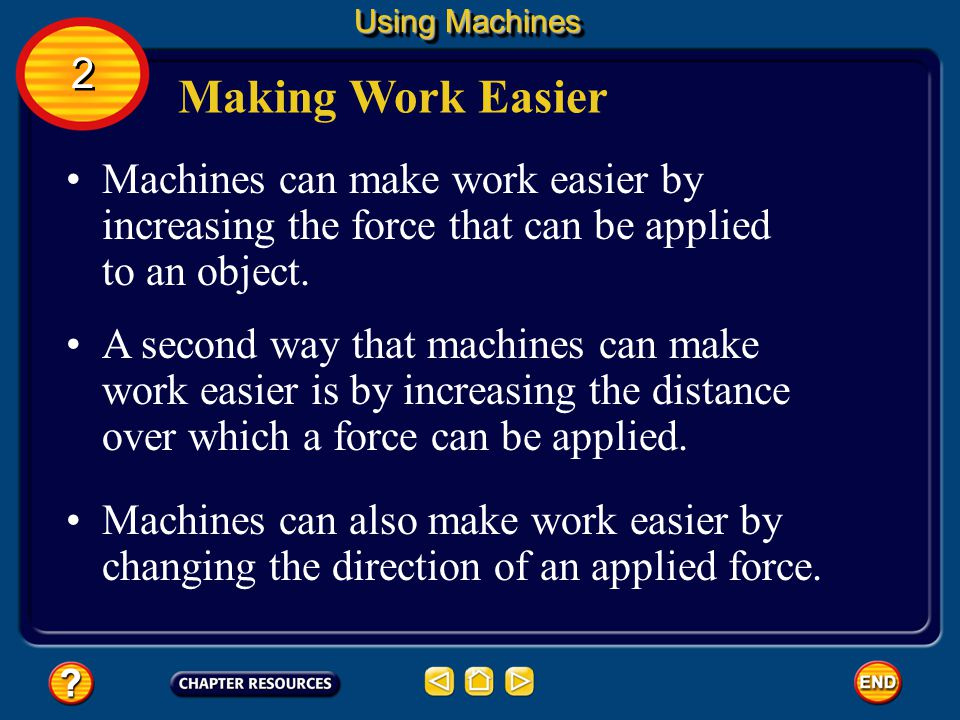 What is a machine? A machine is a device that makes doing work easier. Machines can be simple. Some, like knives, scissors, and doorknobs, are used ev