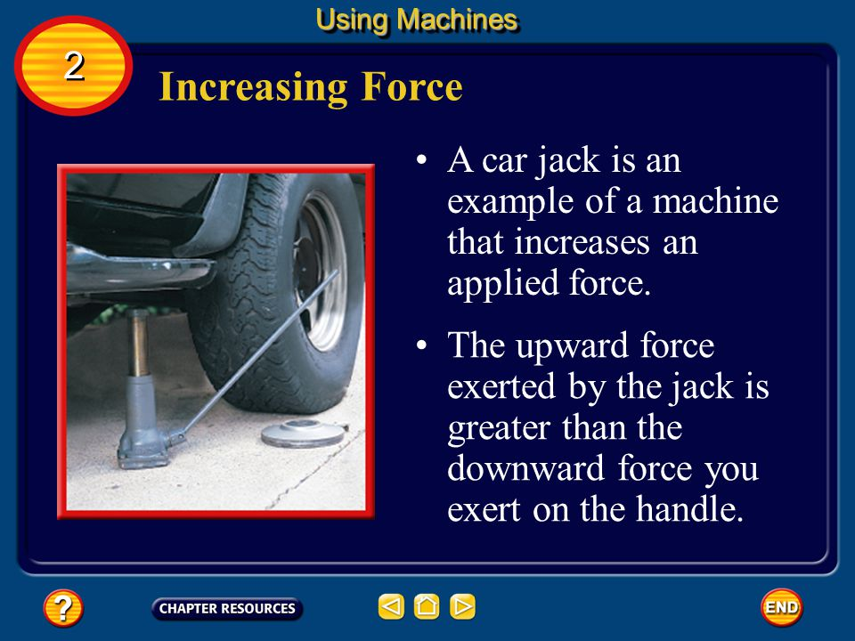 Making Work Easier Machines can make work easier by increasing the force that can be applied to an object. A second way that machines can make work ea