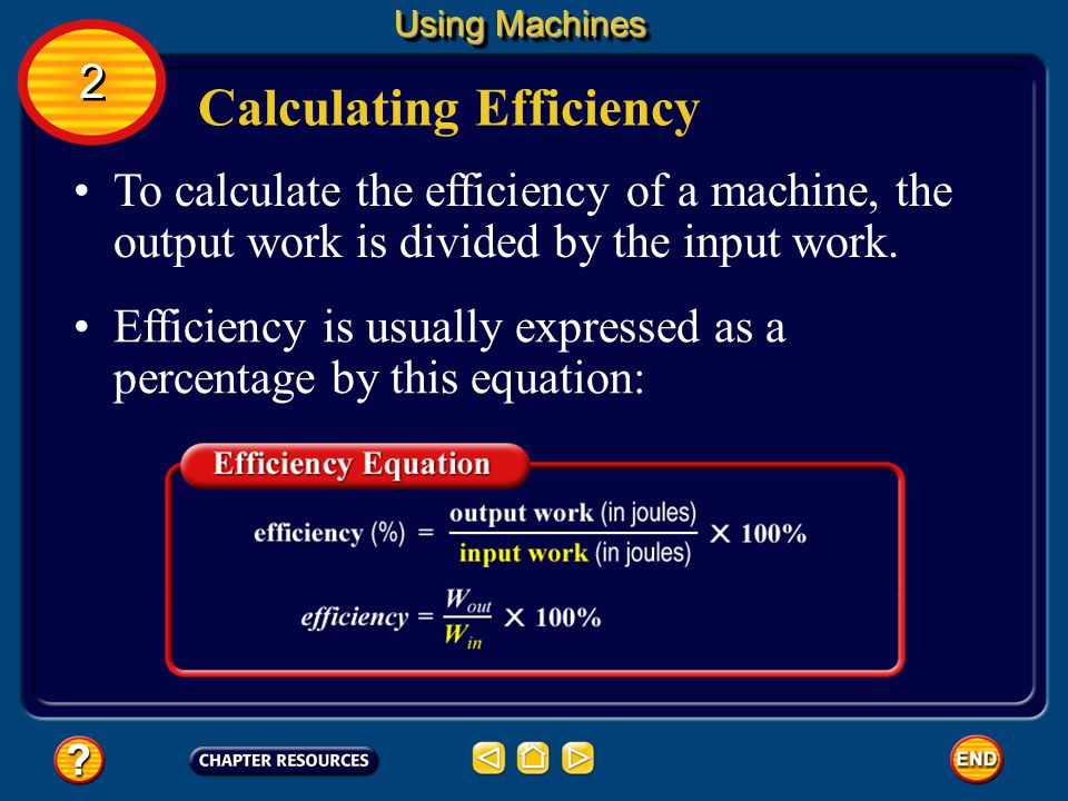 Efficiency is a measure of how much of the work put into a machine is changed into useful output work by the machine. Efficiency A machine with high e