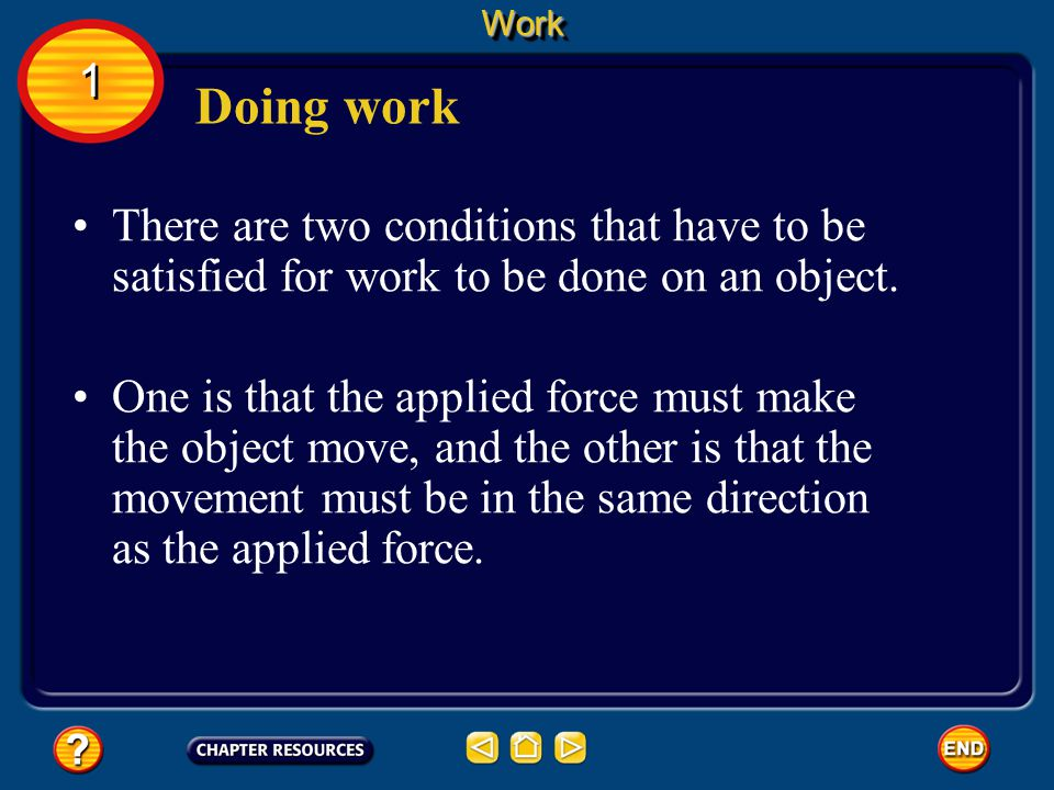 There are two conditions that have to be satisfied for work to be done on an object.