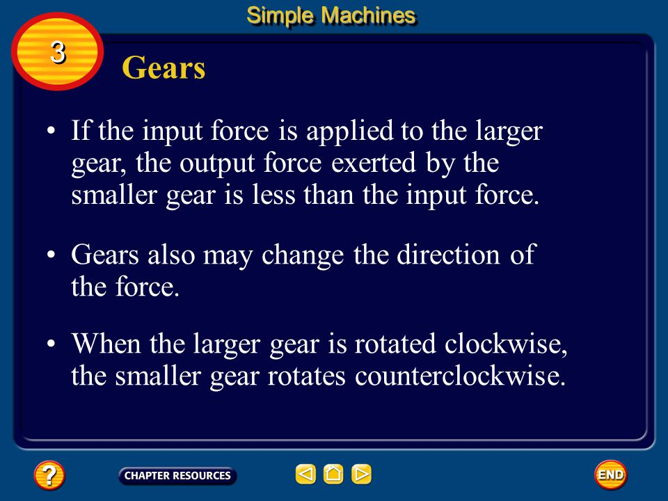 Gears A gear is a wheel and axle with the wheel having teeth around its rim. When two gears of different sizes are interlocked, they rotate at differe