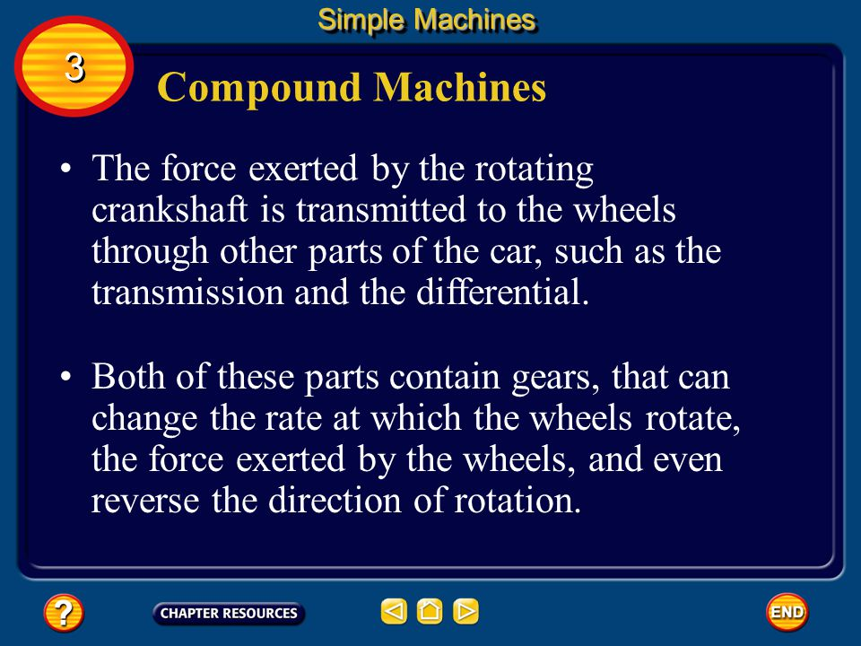 Compound Machines This up-and-down motion makes the crankshaft rotate. Simple Machines 3 3