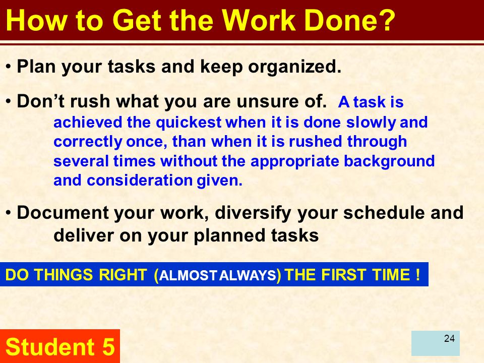 24 How to Get the Work Done. Student 5 Plan your tasks and keep organized.