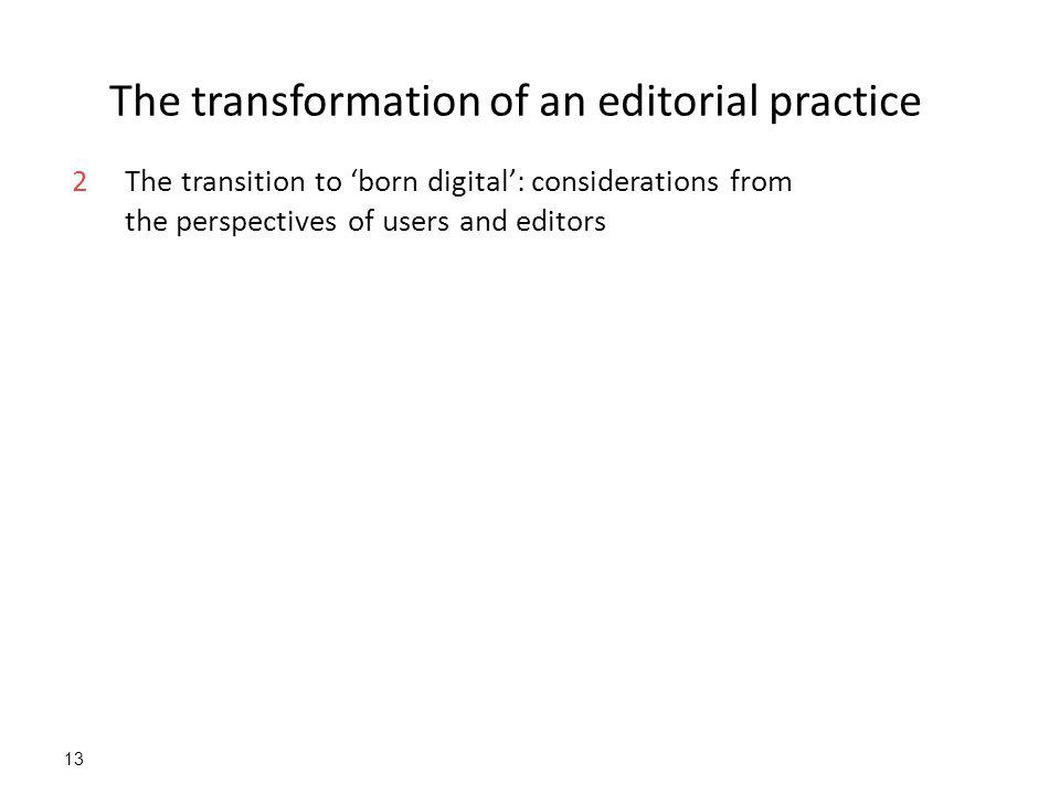 13 The transformation of an editorial practice 2The transition to 'born digital': considerations from the perspectives of users and editors