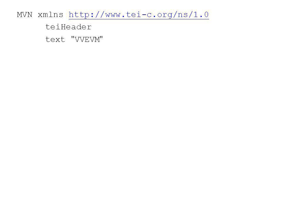 MVN xmlns http://www.tei-c.org/ns/1.0http://www.tei-c.org/ns/1.0 teiHeader text VVEVM