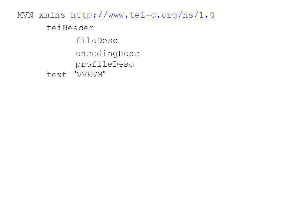 MVN xmlns http://www.tei-c.org/ns/1.0http://www.tei-c.org/ns/1.0 teiHeader fileDesc encodingDesc profileDesc text VVEVM
