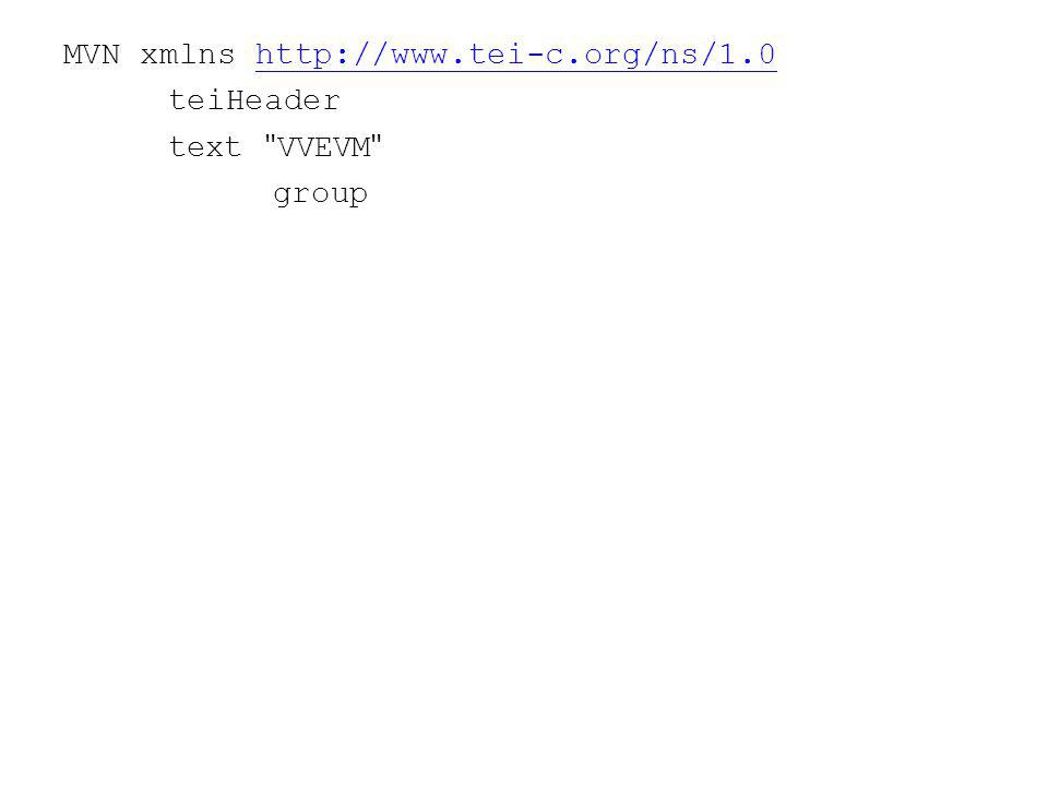 MVN xmlns http://www.tei-c.org/ns/1.0http://www.tei-c.org/ns/1.0 teiHeader text VVEVM group