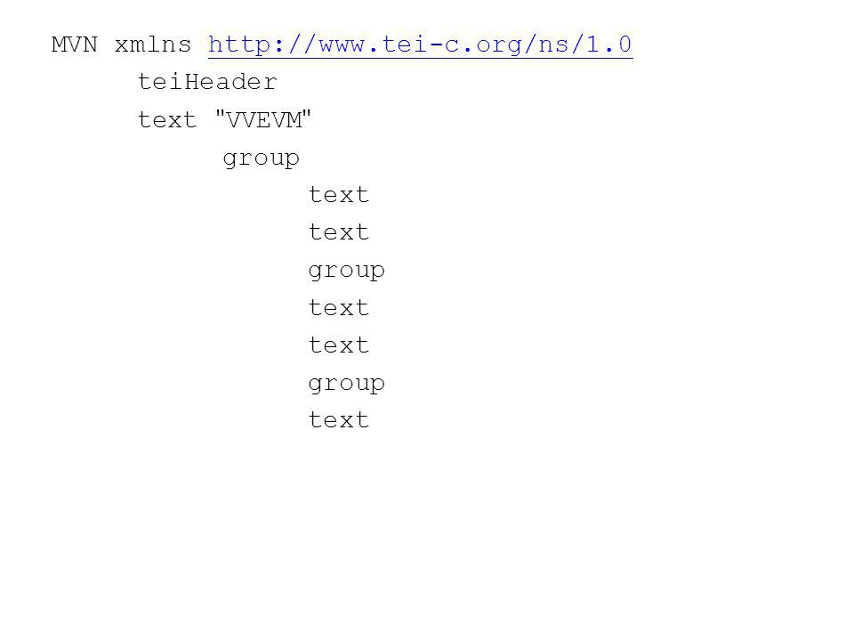 MVN xmlns http://www.tei-c.org/ns/1.0http://www.tei-c.org/ns/1.0 teiHeader text VVEVM group text group text group text