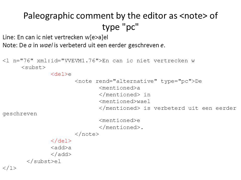 Paleographic comment by the editor as of type pc Line: En can ic niet vertrecken w[e>a]el Note: De a in wael is verbeterd uit een eerder geschreven e.