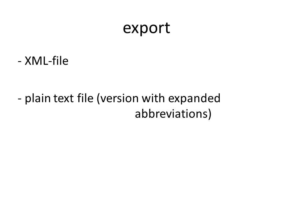 export - XML-file - plain text file (version with expanded abbreviations)
