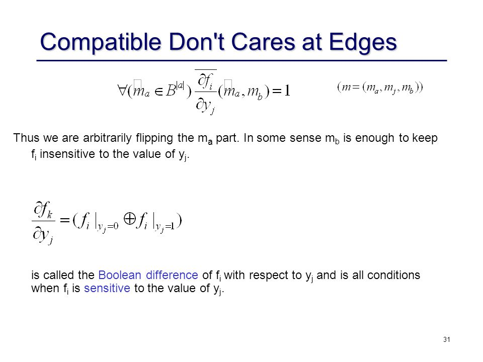 31 Compatible Don t Cares at Edges Thus we are arbitrarily flipping the m a part.