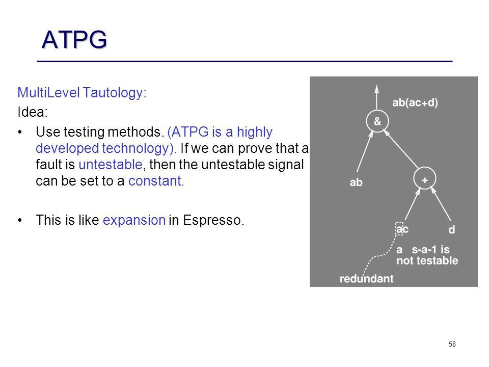 58 ATPG MultiLevel Tautology: Idea: Use testing methods.