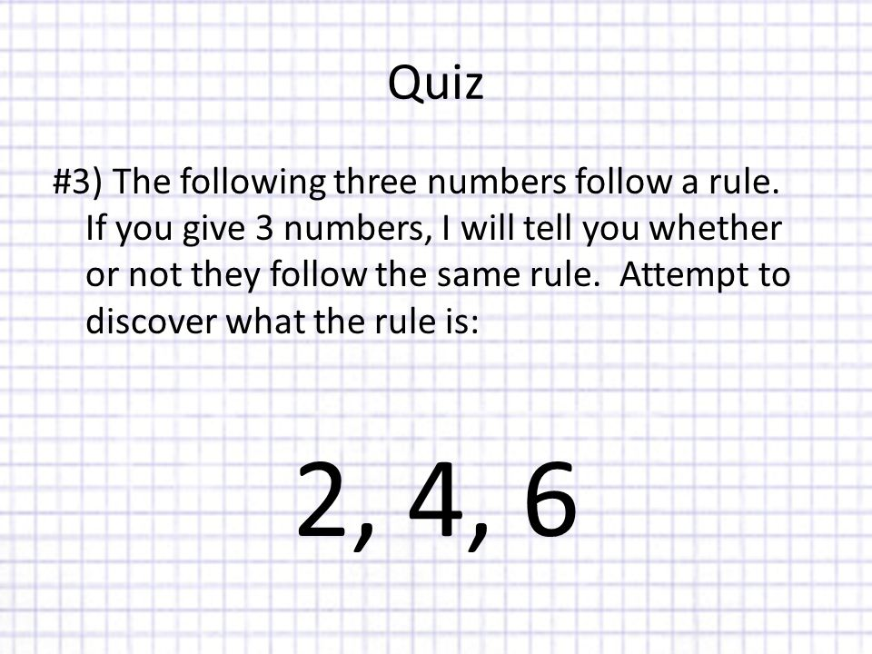 Quiz #3) The following three numbers follow a rule.