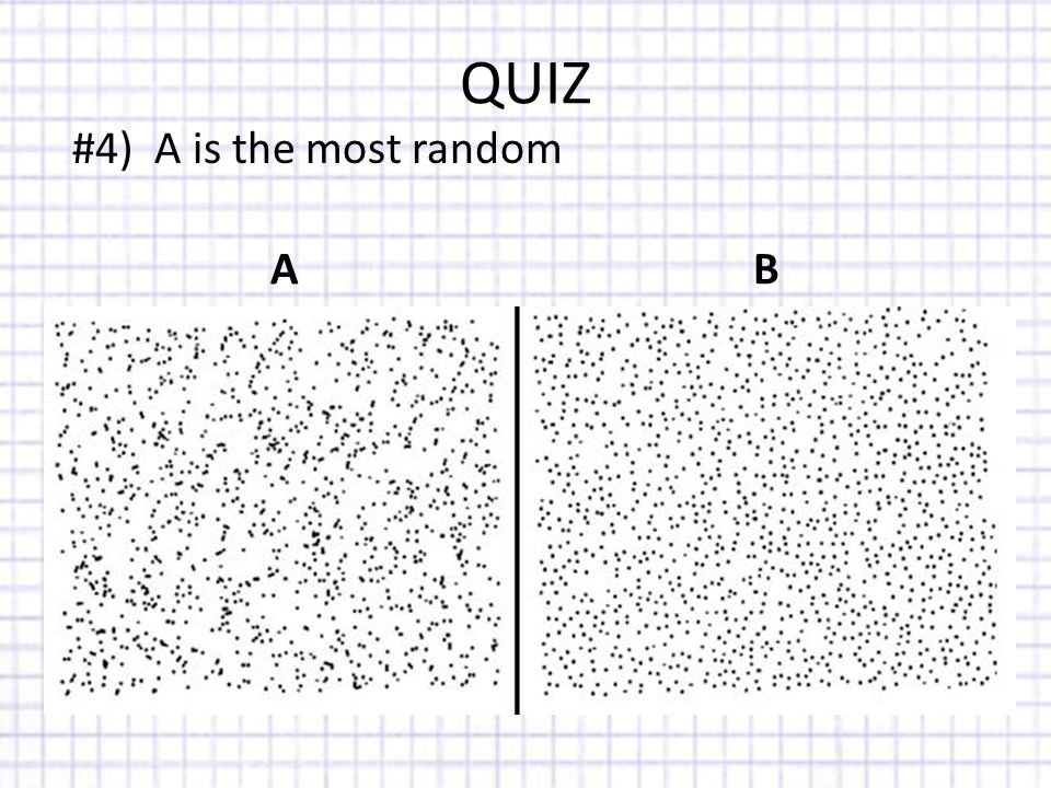 QUIZ A B #4) A is the most random