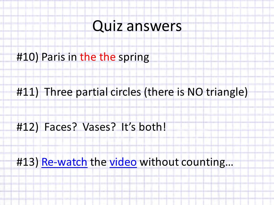 Quiz answers #10) Paris in the the spring #11) Three partial circles (there is NO triangle) #12) Faces.