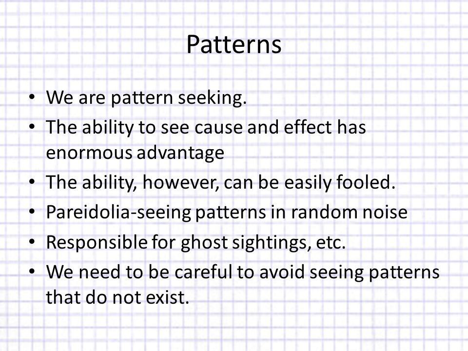 Patterns We are pattern seeking.