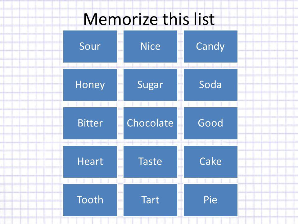 Memorize this list SourNiceCandy HoneySugarSoda BitterChocolateGood HeartTasteCake ToothTartPie
