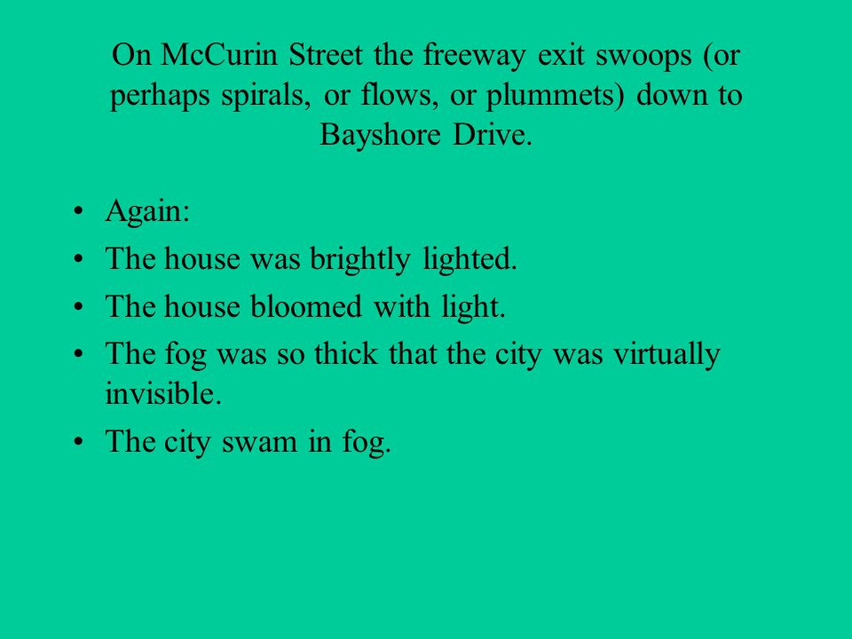 On McCurin Street the freeway exit swoops (or perhaps spirals, or flows, or plummets) down to Bayshore Drive.