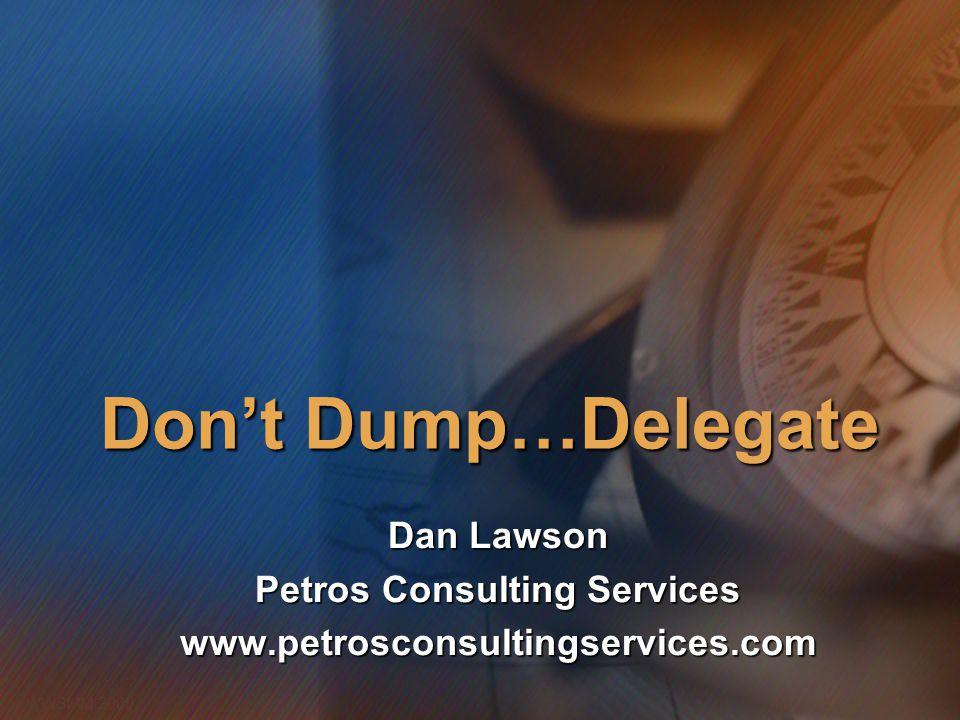 Microsoft Confidential 1 WWSMM 2000 Don't Dump…Delegate Dan Lawson Petros Consulting Services www.petrosconsultingservices.com
