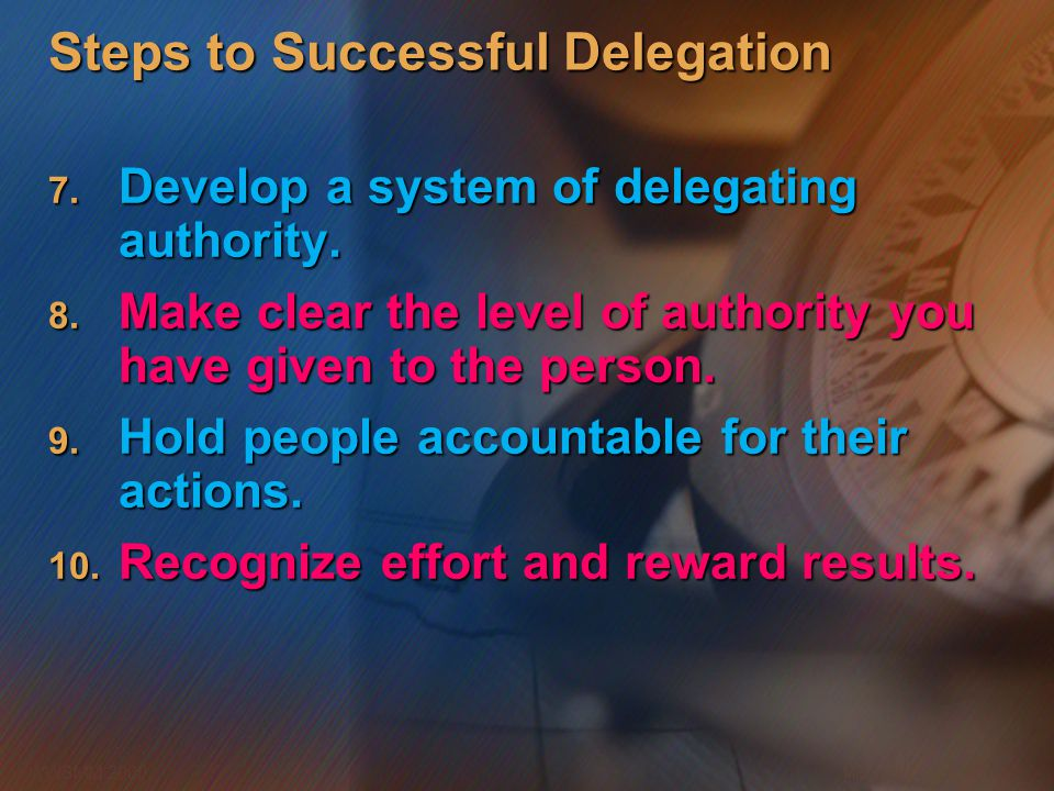 Microsoft Confidential 10 WWSMM 2000 Steps to Successful Delegation 7. Develop a system of delegating authority. 8. Make clear the level of authority