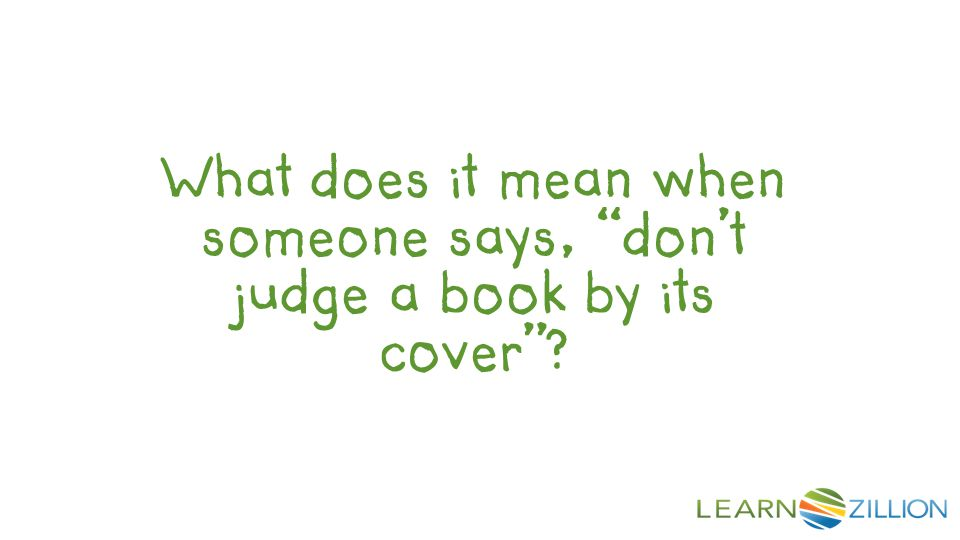 Let's Review Quick Quiz Write a paragraph that includes the phrase don't judge a book by its cover and shows that you understand the meaning.