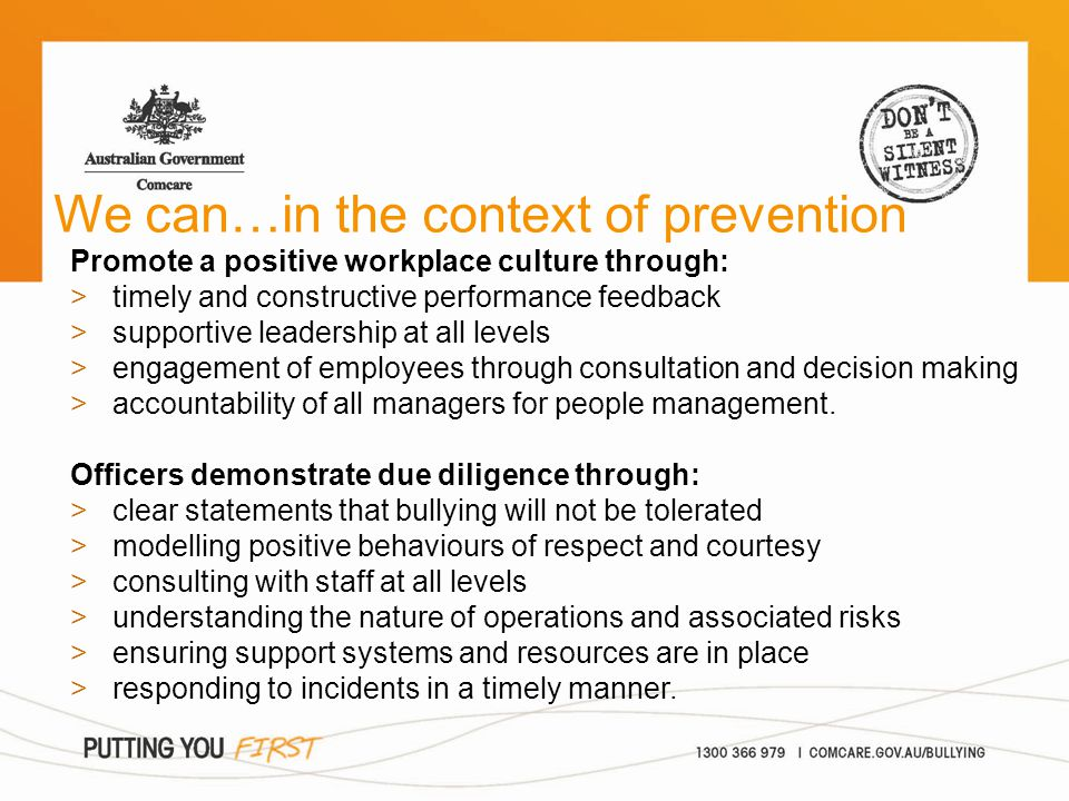 We can…in the context of prevention Develop a bullying prevention policy: >in consultation with workers >ensuring all staff are trained in appropriate behaviours >with clear reporting and procedures >applied consistently and reviewed regularly.