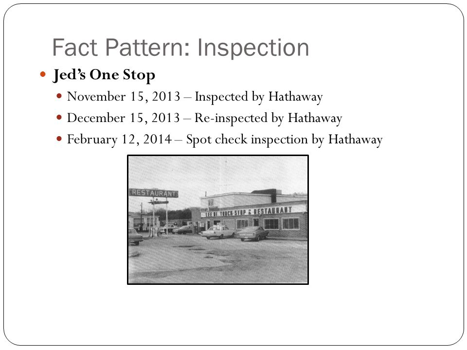 Fact Pattern: Inspection Jed's One Stop November 15, 2013 – Inspected by Hathaway December 15, 2013 – Re-inspected by Hathaway February 12, 2014 – Spo