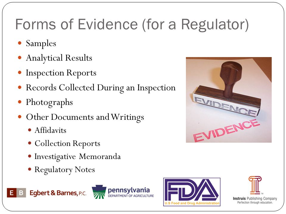 Forms of Evidence (for a Regulator) Samples Analytical Results Inspection Reports Records Collected During an Inspection Photographs Other Documents a