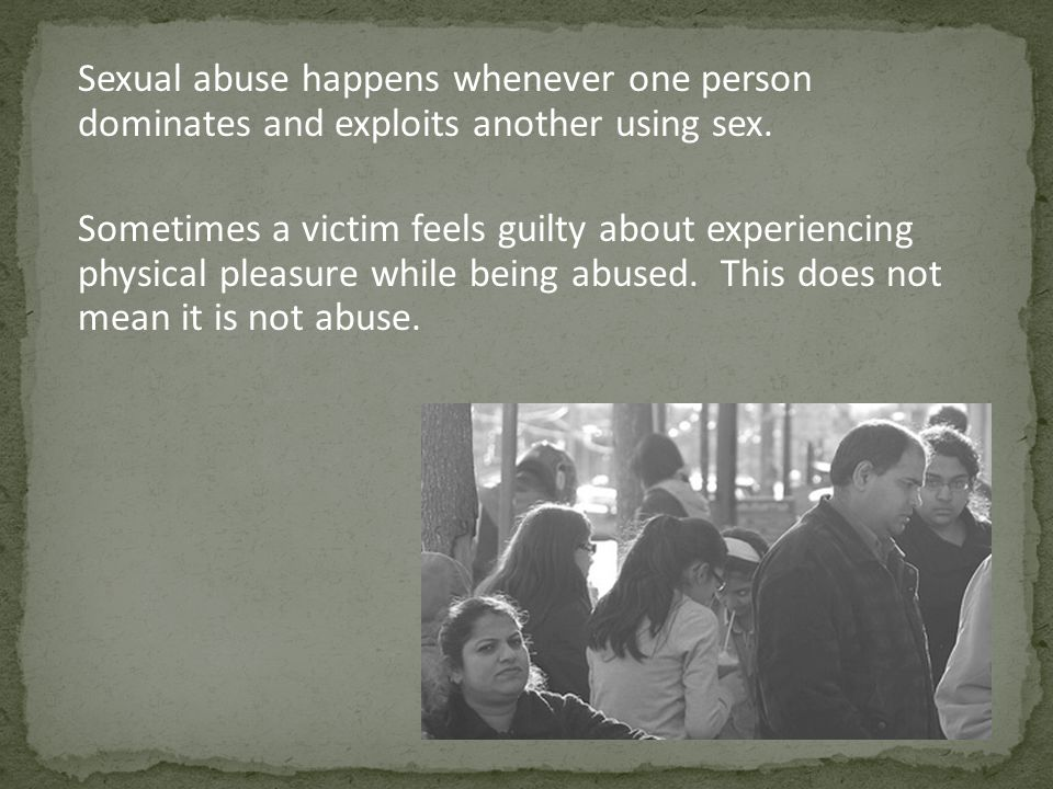Sexual abuse happens whenever one person dominates and exploits another using sex.