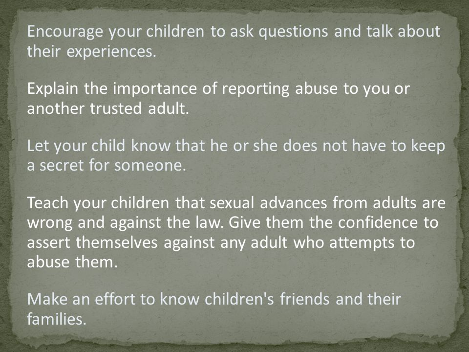 Encourage your children to ask questions and talk about their experiences.