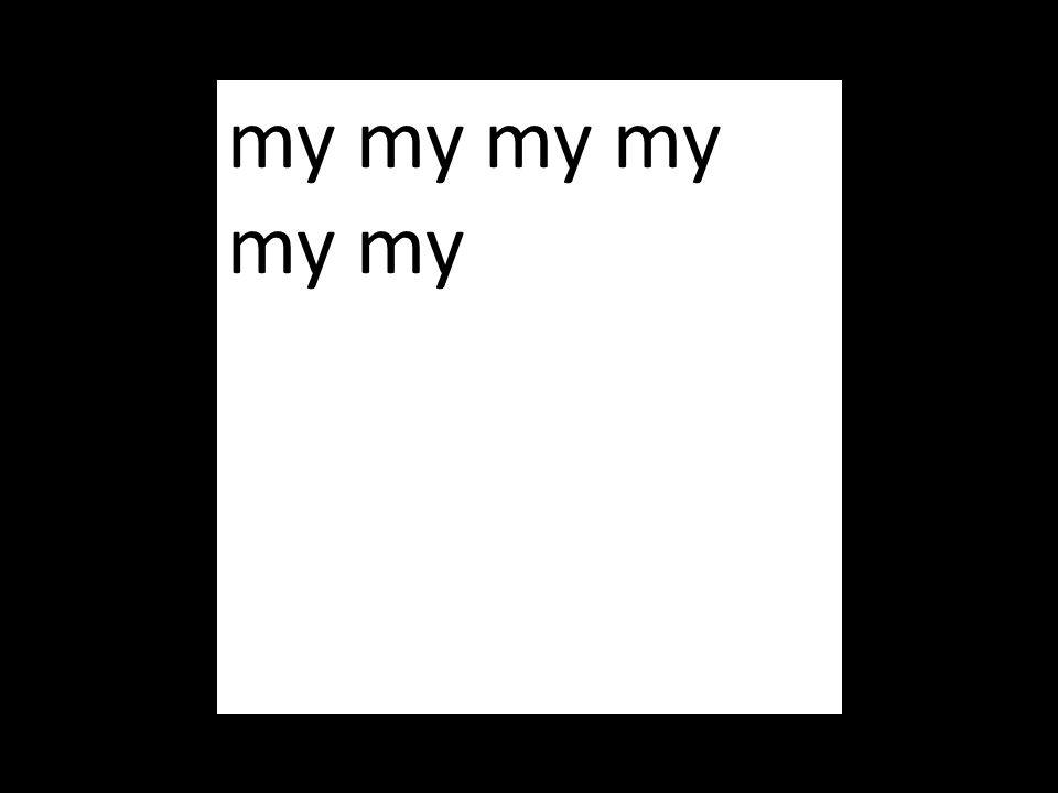 my my my