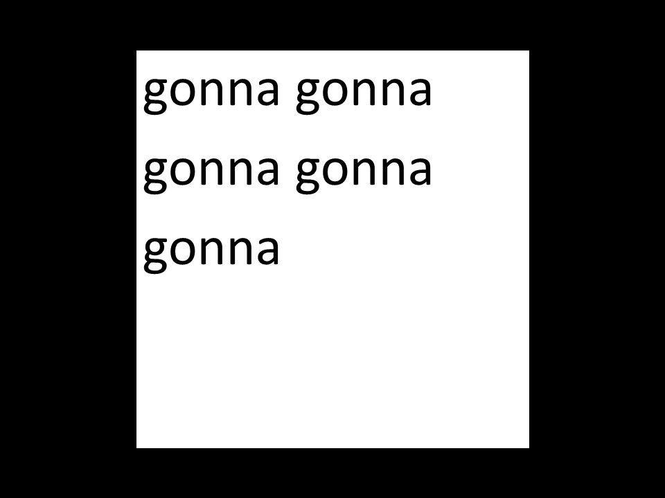 gonna