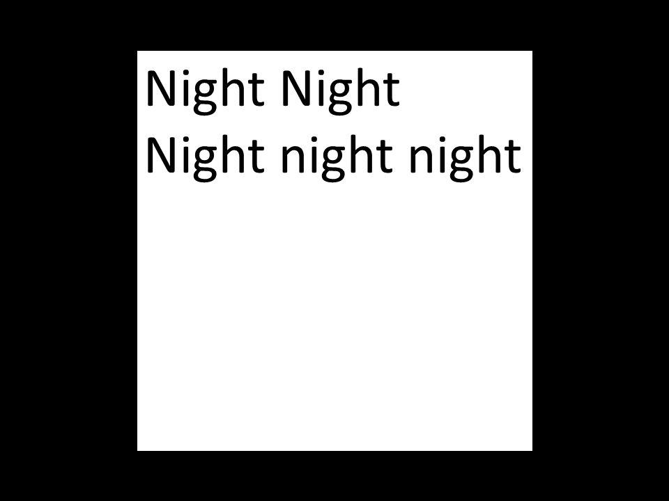 Night Night Night night night