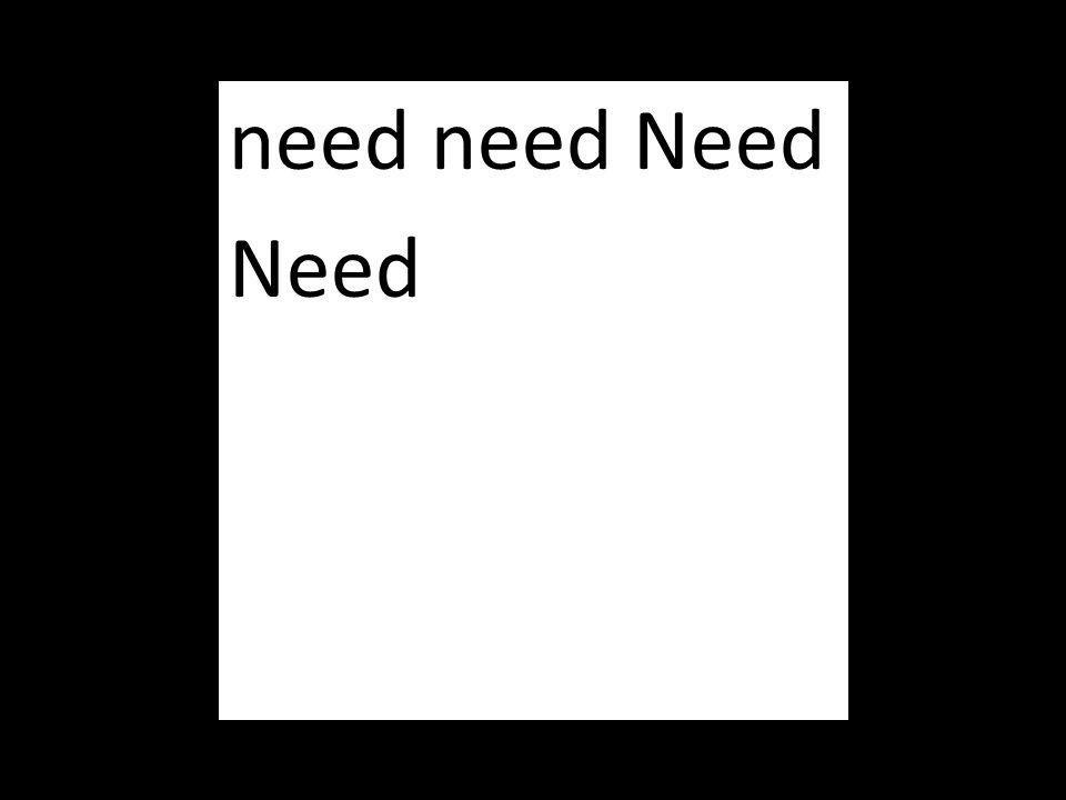 need need Need Need