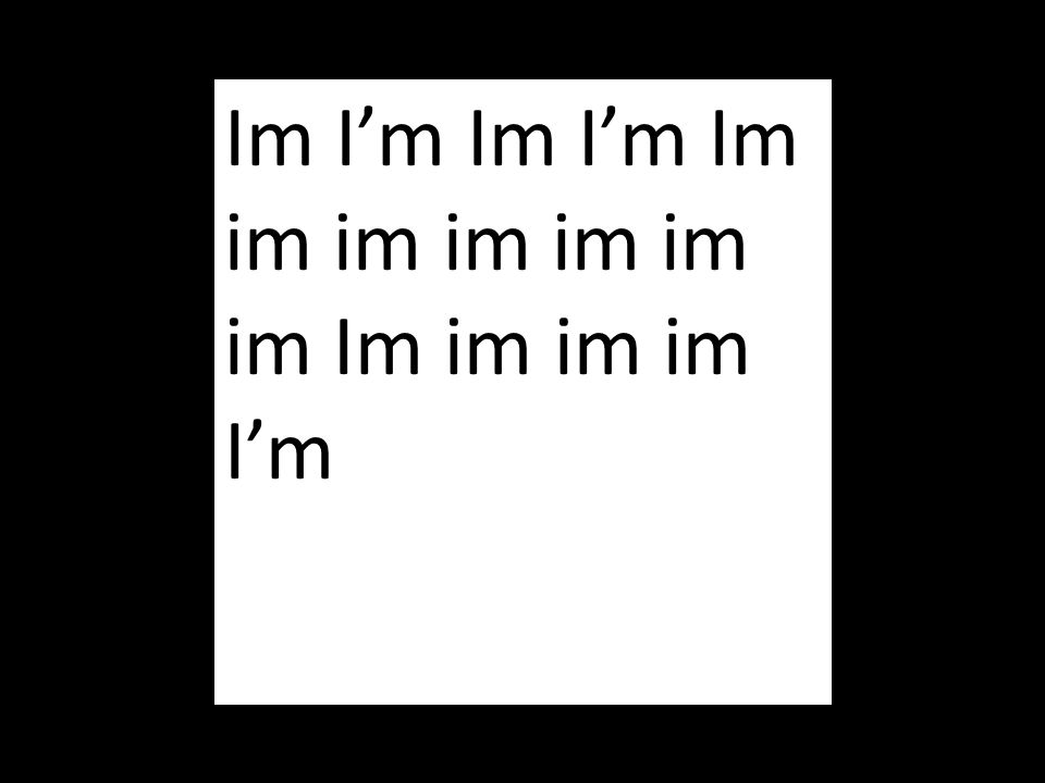 Im I'm Im I'm Im im im im im im im Im im im im I'm