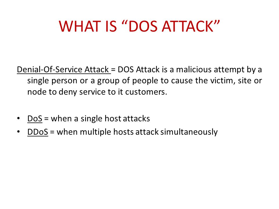 """WHAT IS """"DOS ATTACK"""" Denial-Of-Service Attack = DOS Attack is a malicious attempt by a single person or a group of people to cause the victim, site or"""