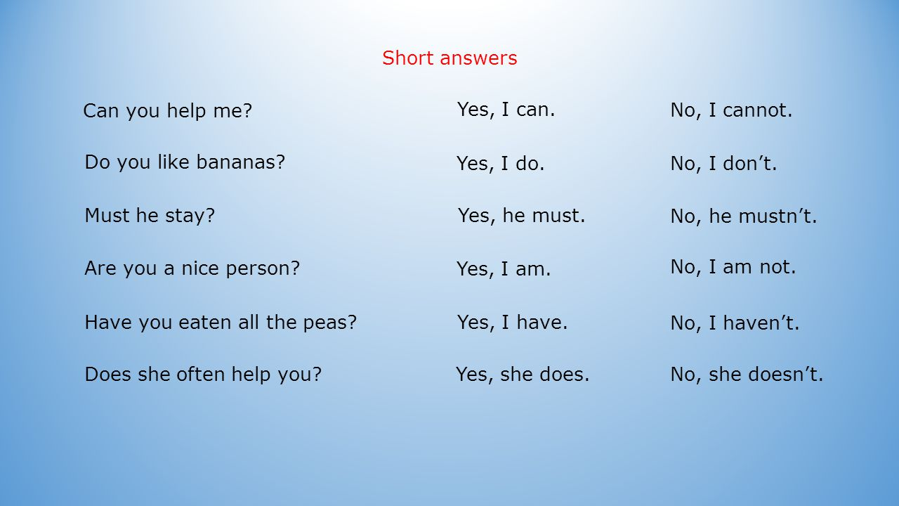 Short answers Can you help me. Do you like bananas.