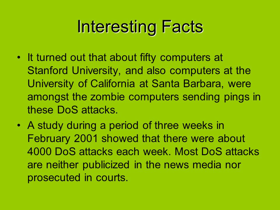 Interesting Facts It turned out that about fifty computers at Stanford University, and also computers at the University of California at Santa Barbara