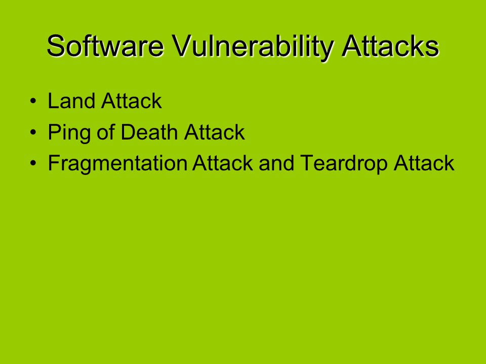 Software Vulnerability Attacks Land Attack Ping of Death Attack Fragmentation Attack and Teardrop Attack