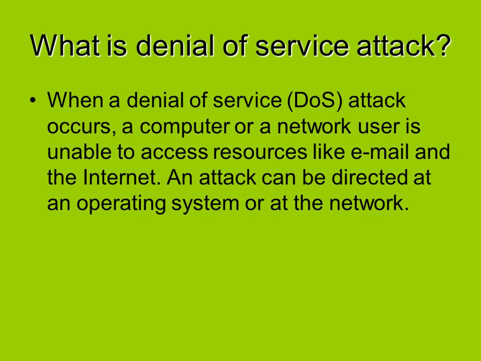 Impact Denial-of service attacks can essentially disable the computer or the network.
